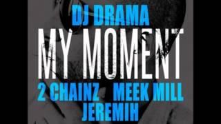 DJ Drama ft. 2 Chainz, Meek Mill & Jeremih -- My Moment [New CDQ Dirty NO DJ]