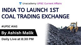 India to launch 1st Coal Trading Exchange   UPSC CSE 2020/21   Ashish Malik
