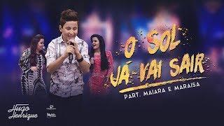 Hugo Henrique   O Sol Já Vai Sair   Part. Maiara E Maraisa (LETRA)  DVD Só Dessa Vez