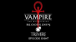 VTMB - Tremere - Episode 8 and 9