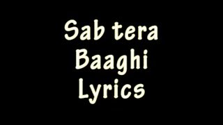 SAB TERA Lyrics Video Song | BAAGHI | Tiger Shroff, Shraddha Kapoor | Armaan Malik |T-Series