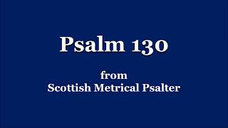 Sing Psalm 130 - Scottish Metrical Psalms
