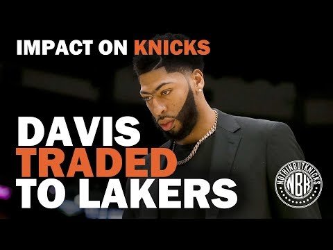 Anthony Davis Traded to the Los Angeles Lakers   How does it Impact the New York Knicks?