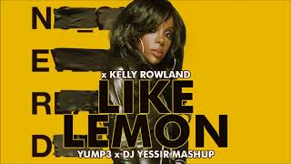 Like Lemon   N.e.r.d. X Kelly Rowland  The Mash Up