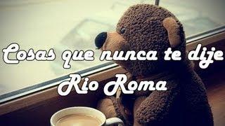 Cosas Que Nunca Te Dije Rio Roma !letra!