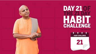 Day 21 of the 21 Day Habit Challenge by Gaur Gopal Das