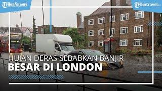 Video Ibu Kota Inggris Tergenang Banjir, Sejumlah Faktor Ini Dituding Jadi Penyebabnya