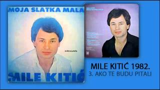 Mile Kitic - Ako Te Budu Pitali - (Audio 1982)