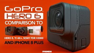 GoPro HERO 6 vs HERO 5, Yi 4K+, Sony FDR X3000 and iPhone 8 —In-Depth Review [4K]