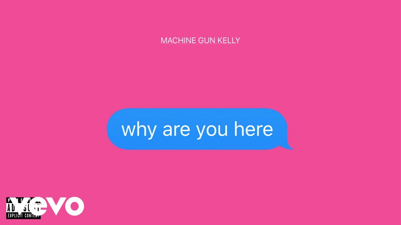 Machine Gun Kelly – Why Are You Here