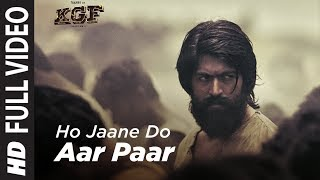 Full Video Song : Ho Jaane Do Aar Paar | KGF | Yash