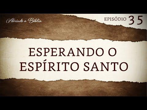 Esperando o Espírito Santo | Abrindo a Bíblia