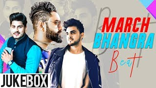 March Bhangra Beat (Video Jukebox) | Parmish Verma | Amrit Mann | Ammy Virk | New Songs 2019