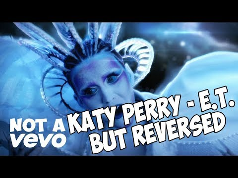 Katy Perry - E.T. ft. Kanye West but REVERSED