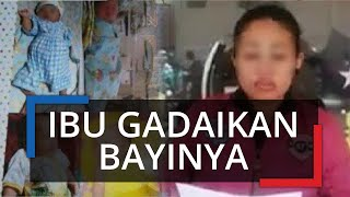 Ibunya Gadaikan Bayi 2 Bulan ke Rentenir Bayar Utang Rp1 Juta, Sempat Mengaku Korban Penculikan