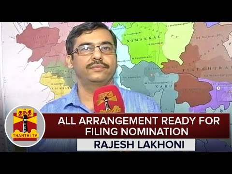 TN-Elections-2016--All-Arrangements-Ready-For-Filing-Nomination--Rajesh-Lakhoni