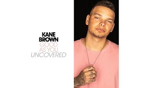 Kane Brown Good As You Uncovered Audio