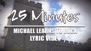 25 Minutes - Michael Learns To Rock - Lyric Video