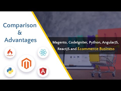 Comparison and benefits of Magento, Code Igniter, Python,Angular JS, ReactJS and Ecommerce business