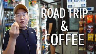 7 HOUR ROAD TRIP FOR COFFEE