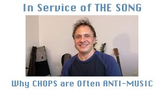 In service of the SONG - or Why CHOPS are often ANTI-MUSIC
