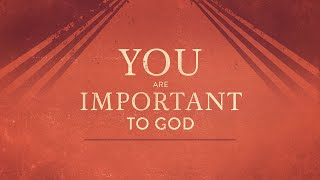 You Are Important to God