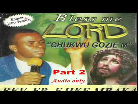 Bless Me Lord (Chukwu Gozie M) Part 2 - Father Mbaka