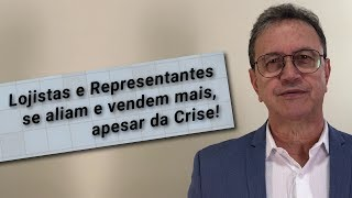 Lojistas e Representantes se aliam e vendem mais, apesar da crise!