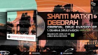 Shanti Matkin & Deedrah - Criminal Drug Evasion