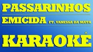 Passarinhos   Emicida Ft. Vanessa Da Mata | KARAOKÊ