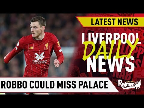 Robertson Could Miss Palace Game | Liverpool Daily News LIVE