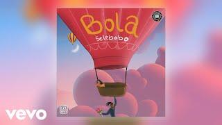 Selebobo   Bola (Official Audio)