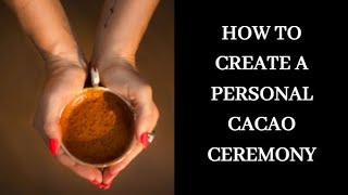 CACAO CEREMONY - How to Create a Cacao Ceremony at Home