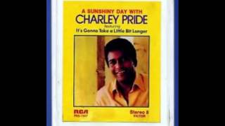 Charley Pride -- It's Gonna Take A Little Bit Longer