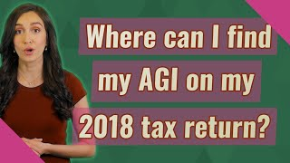 Where can I find my AGI on my 2018 tax return?