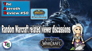 The Azeroth Review #50 Warcraft Nostalgia and Random Discussions
