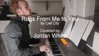 Rugs From Me to You by Owl City (covered by Jordan White)