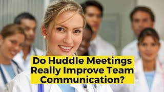 View the video Do Huddle Meetings Really Improve Team Communication?