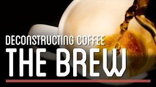 The Brew – Deconstructing Coffee   How to Make Everything: Coffee