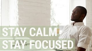 Practicing Mindfulness at Work - 7 Easy Tips for Better Focus and Calm
