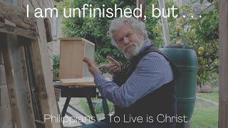 I am unfinished, but . . . Philippians 1:6