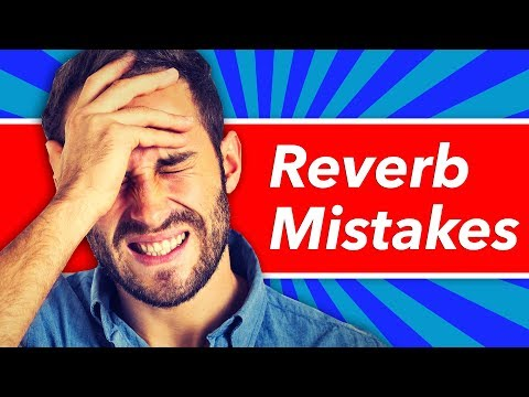 5 Biggest Reverb Mistakes