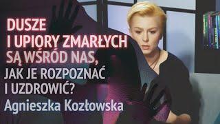 DUSZE I UPIORY ZMARŁYCH SĄ WŚRÓD NAS, JAK JE ROZPOZNAĆ I UZDROWIĆ? – Agnieszka Kozłowska © VTV