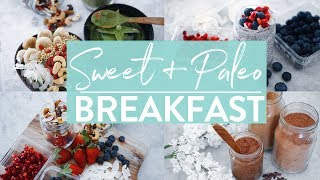 HEALTHY SWEET BREAKFAST IDEAS | Paleo | GF | DF | V