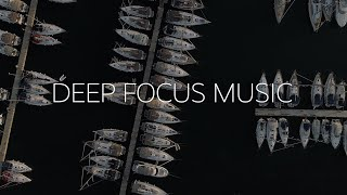 Deep Focus - Music For Studying, Concentration and Work ⚡1