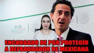 Encargado de la PGR le cuidaba las espaldas a defraudador de Mexicana de Aviación