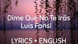 Luis Fonsi - Dime Que No Te Irás ( Lyrics /  letra / English Version )| English translation