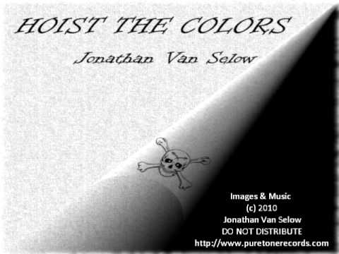 The Official Hoist the Colors Video - Jonathan Van Selow