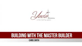 Building With the Master Builder - Chris Smith