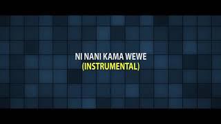Ni Nani Kama Wewe (Instrumental)   Official
